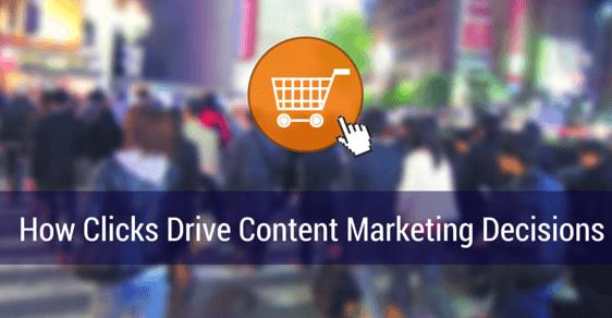 how clicks drive content marketing decisions