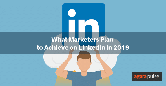 what marketers plan to achieve on linkedin