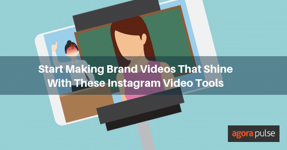Make Brand Videos That Shine With Instagram Video Tools