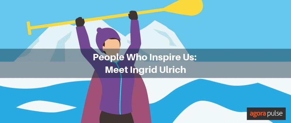 People Who Inspire Us: Meet Ingrid Ulrich