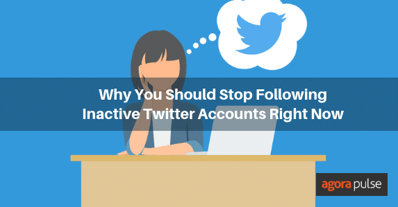 why you need to unfollow inactive Twitter accounts