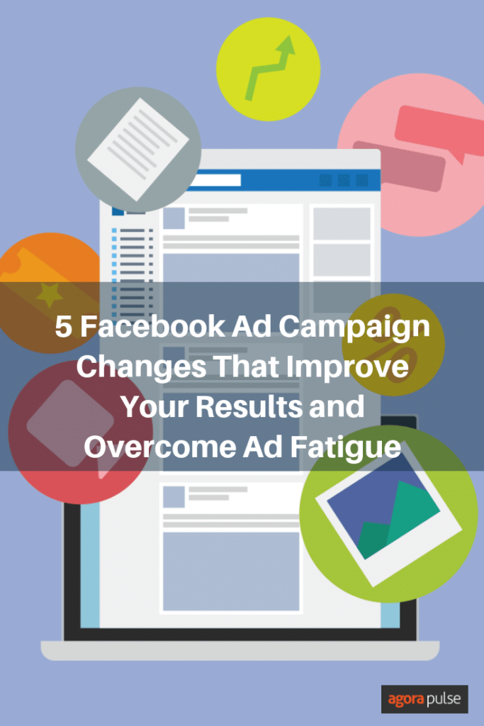 5 Facebook Ad Campaign Changes That Improve Your Results and Overcome Ad Fatigue