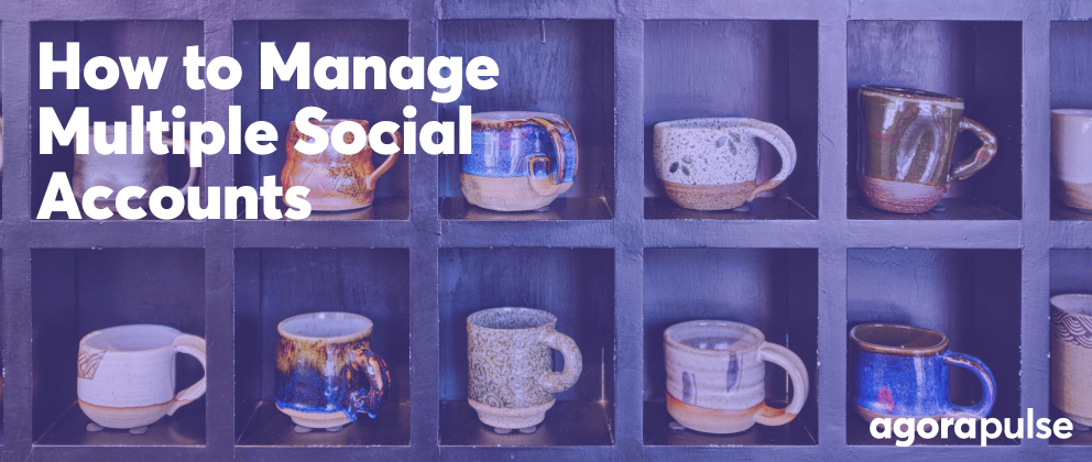 how to manage multiple social media accounts for agencies