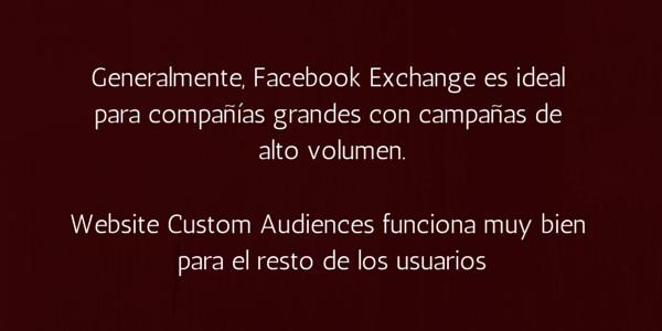 Usualmente, Facebook Exchange es utilizado por compañías grandes con presupuestos igualmente grandes.