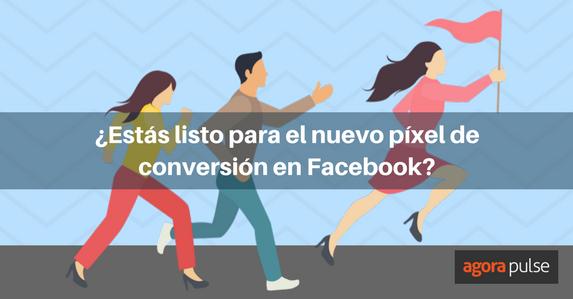 ES-Listo-para-el-nuevo-pixel-de-conversión-Facebook-1