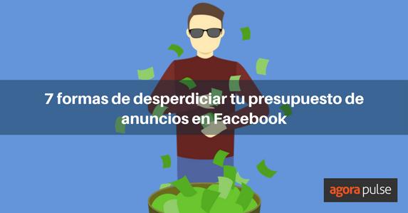 ES-Desperdiciar-presupuesto-anuncios-Facebook