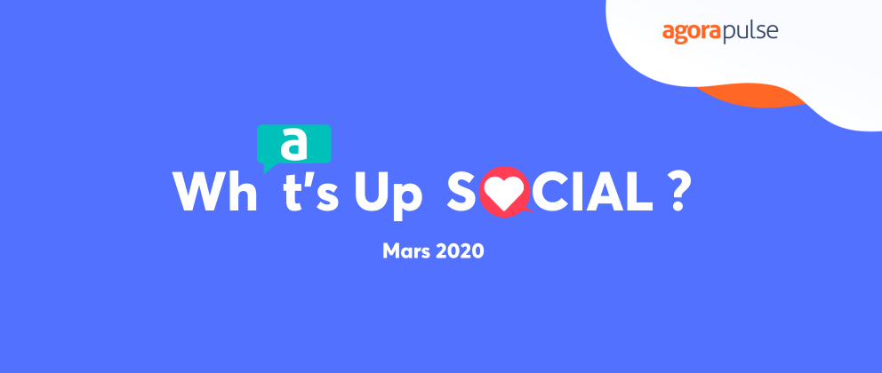 What' s up social, le récap mensuel de l'actualité des réseaux sociaux