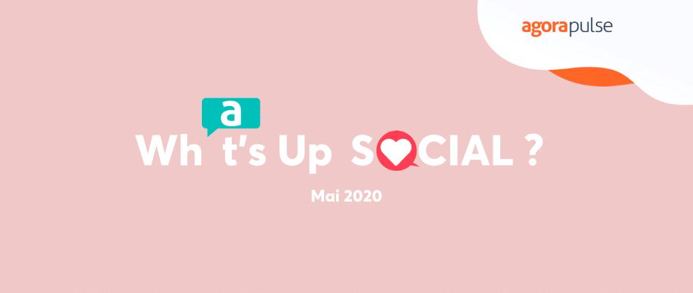 Nouveautés réseaux sociaux Mai 2020