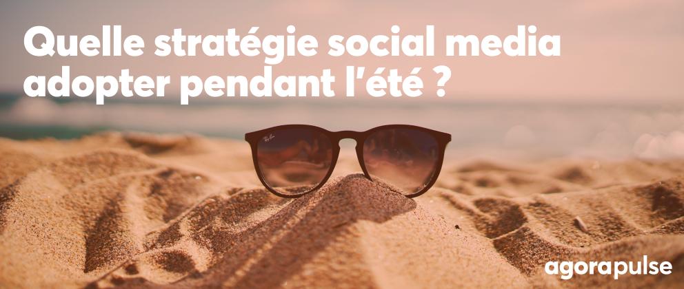 Quelle stratégie social media adopter pendant les vacances d'été ?