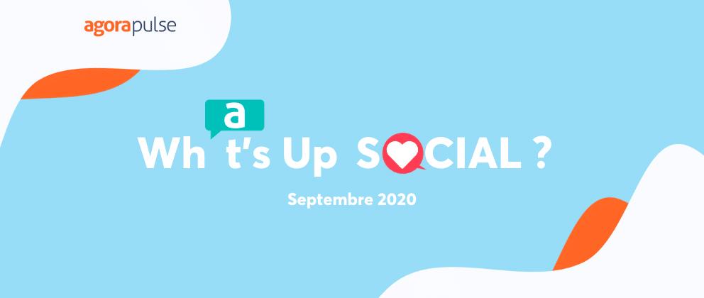 what's up social, le recap de l'actualité social media septembre 2020