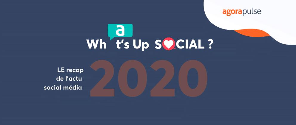 recap actualité social media 2020