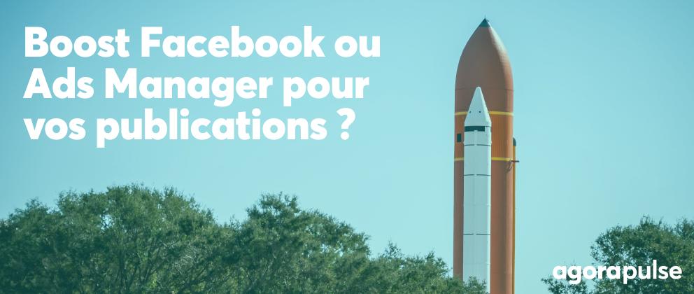 boost facebook ou publicité ads manager ?
