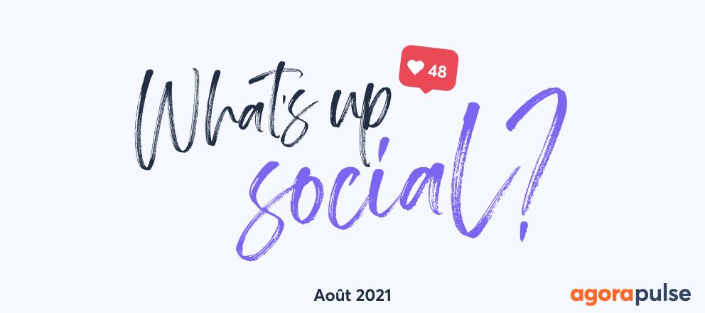 recap actu social media - aout 2021
