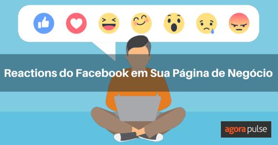 Como-o-Reactions-do-Facebook-ira-Ajudar-sua-Página-de-Negocios
