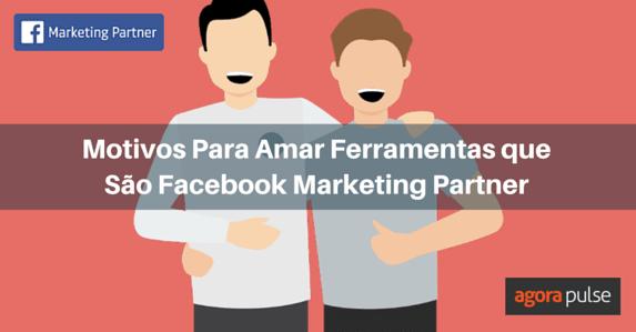 Motivos-Para-Amar-Ferramentas-que-São-Facebook-Marketing-Partner-pt