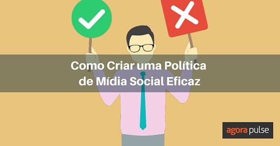 como-criar-uma-politica-de-midia-social-eficaz-antes-que-seja-tarde-demais