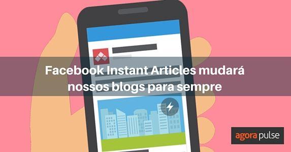 4-maneiras-que-o-facebook-instant-articles-mudara-pra-sempre-nossos-blogs-pt
