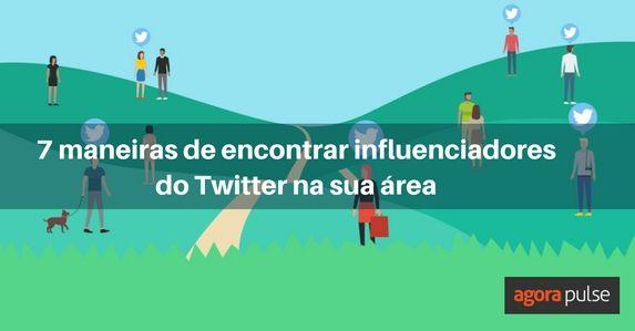 7-maneiras-de-encontrar-influenciadores-do-twitter-na-sua-area